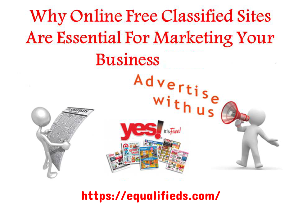 Why Online Free Classified Sites Are Essential For Marketing Your Business