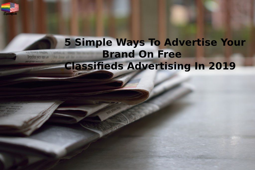 5 Simple Ways To Advertise Your Brand On Free Classifieds Advertising In 2019