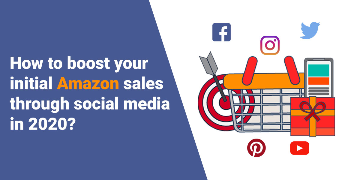 HOW TO BOOST YOUR INITIAL AMAZON SALES THROUGH SOCIAL MEDIA IN 2020?